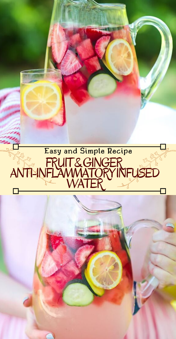 FRUIT & GINGER ANTI-INFLAMMATORY INFUSED WATER  #healthydrink #easyrecipe #cocktail #smoothie