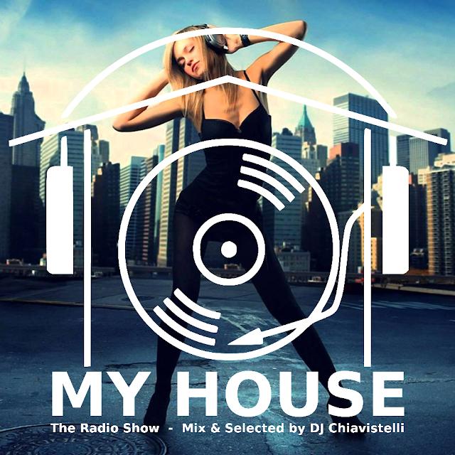 MY HOUSE - The Radio Show - Mix & Select by DJ Chiavistelli
