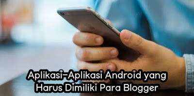 Aplikasi-Aplikasi Android yang Harus Dimiliki Para Blogger.jpg