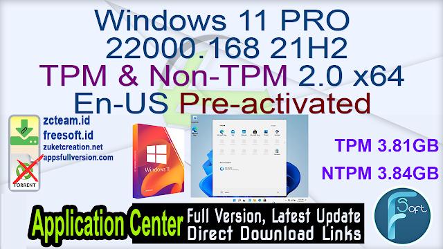 Windows 11 PRO 22000.168 21H2 TPM & Non-TPM 2.0 x64 En-US Pre-activated