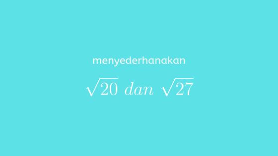 Menyederhanakan Akar 20 Dan Akar 27 Solusi Matematika
