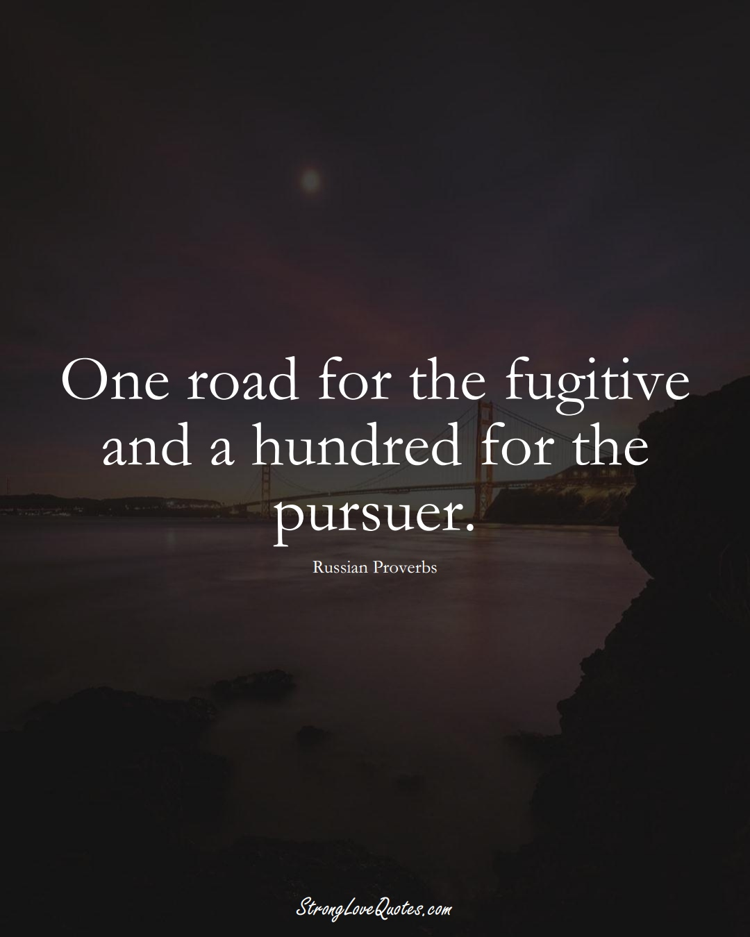 One road for the fugitive and a hundred for the pursuer. (Russian Sayings);  #AsianSayings