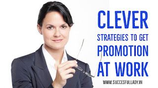 How to Get Promotion at Work: Clever Strategies to get a Promotion and a Raise!
