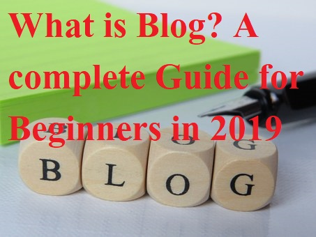 What is Blog? A complete Guide for Beginners in 2019