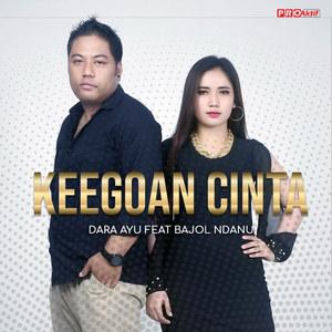 Dara Ayu - Keegoan Cinta (feat. Bajol Ndanu)