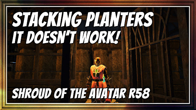 Shroud Of The Avatar R58 • Stacking Planters! Don't Do This, It Does NOT Work!