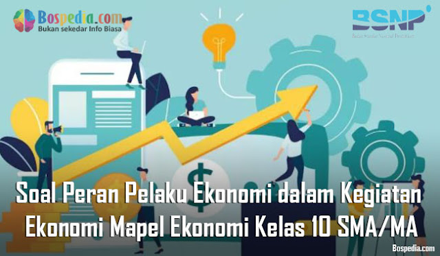 Soal Peran Pelaku Ekonomi dalam Kegiatan Ekonomi Mapel Ekonomi Kelas 10 SMA/MA