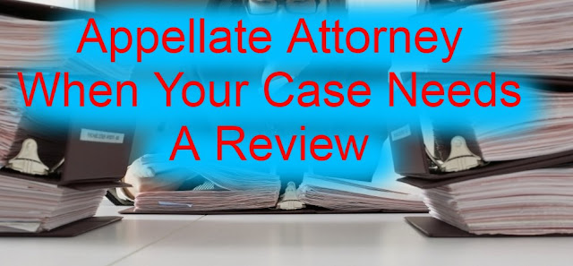 Appellate Attorney - When Your Case Needs A Review