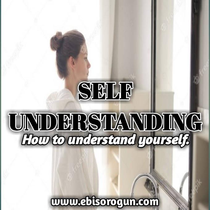 SELF-UNDERSTANDING: HOW TO UNDRSTAND YOURSELF.