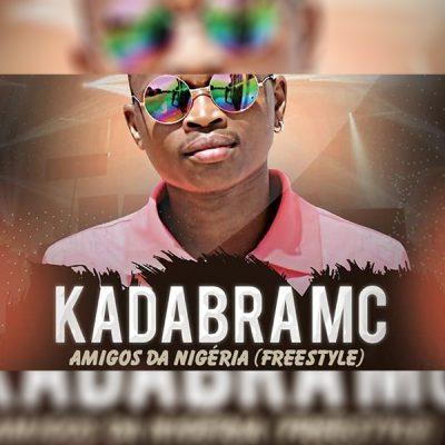 Kadabra Mc - Amigos Da Nigéria (Freestyle)