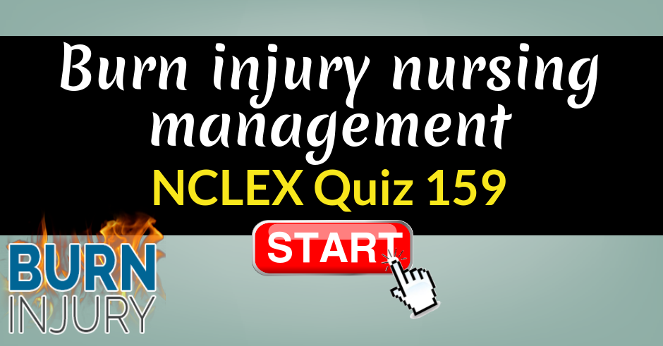 Burn Injury Nursing Management | NCLEX Quiz 159