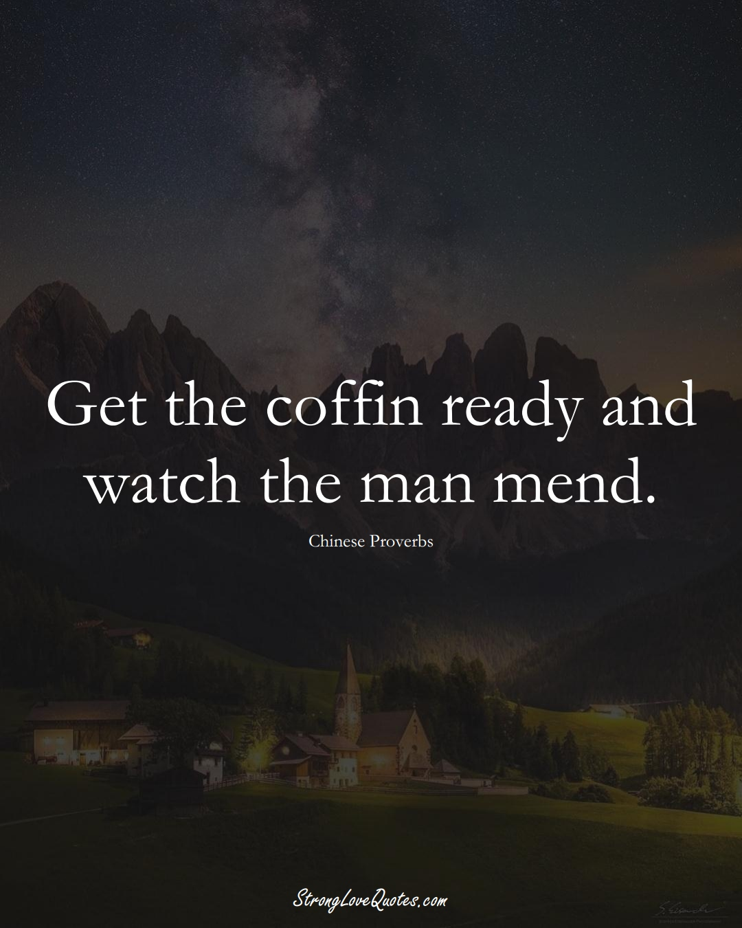 Get the coffin ready and watch the man mend. (Chinese Sayings);  #AsianSayings