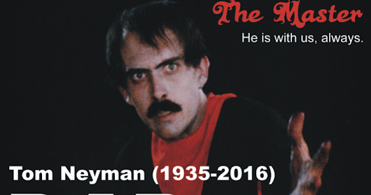 Mourning The Master, Tom Neyman (1935-2016)