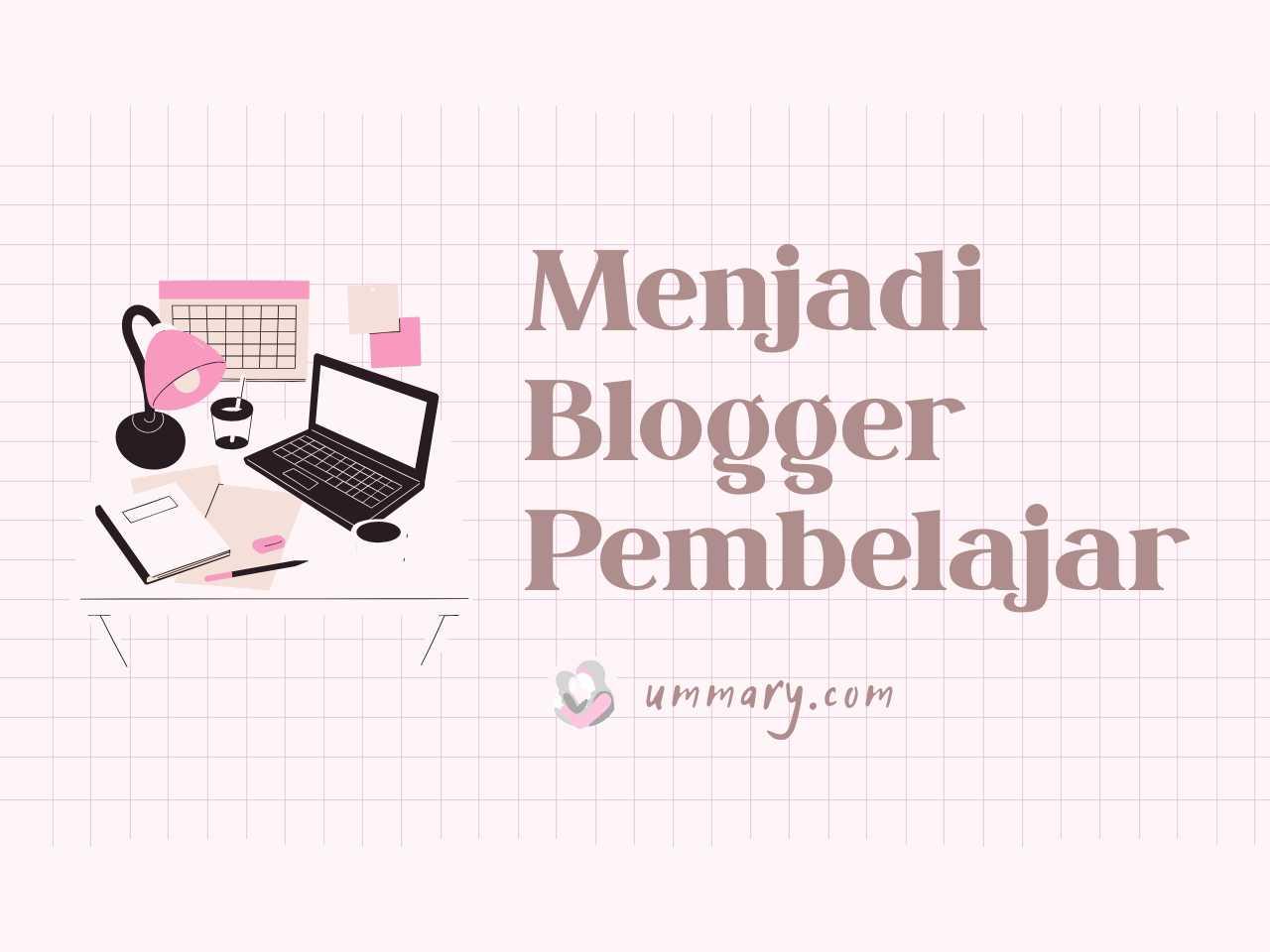 Menjadi Blogger Pembelajar