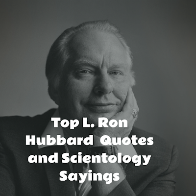 Top L. Ron Hubbard Quotes and Scientology Sayings