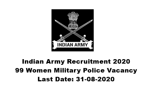 Indian Army Recruitment 2020 : Apply Online For 99 Women Military Police Vacancy. Last Date: 31-08-2020