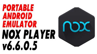 DOWNLOAD NOXPlayer v6.6.05 PORTABLE - PORTABLE ANDROID EMULATOR
