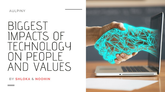 Biggest Impacts Of Technology On People And Values