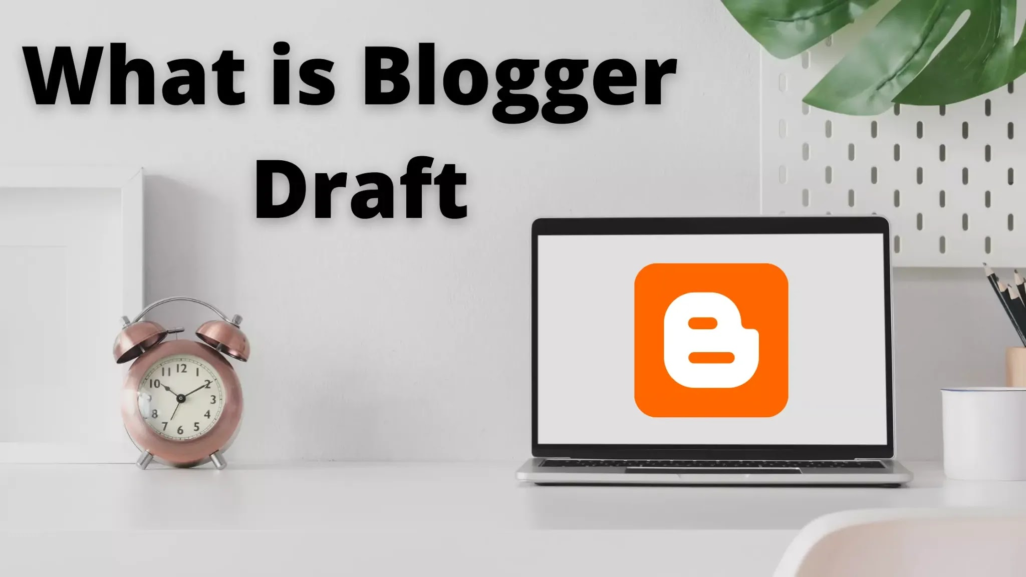 What is Blogger Draft