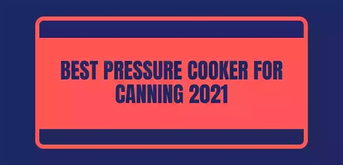 best pressure cooker for canning in usa 2021
