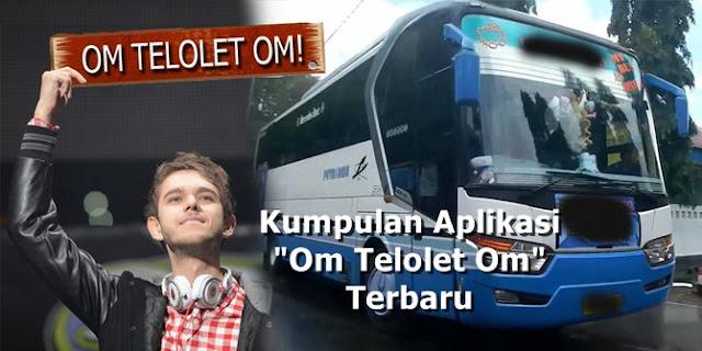 Download Kumpulan Aplikasi Om Telolet Om Apk Terbaru Paling Seru