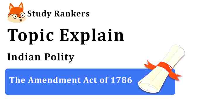 The Amendment Act of 1786 - Indian Polity