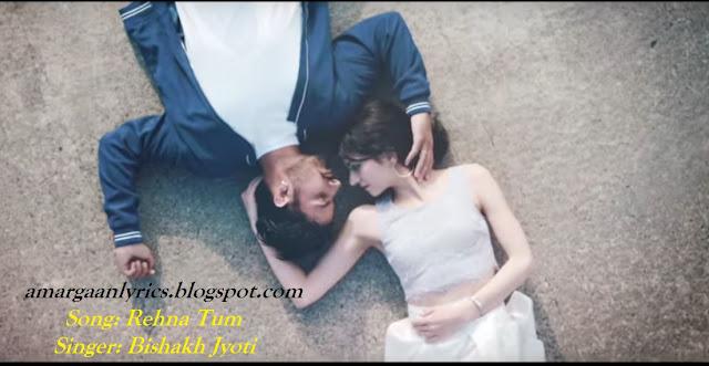 https://www.lyricsdaw.com/2019/09/rehna-tum-lyrics-bishakh-jyoti.html