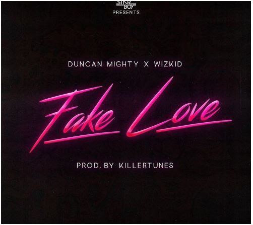 MUSIC: Duncan Mighty Ft. Wizkid – Fake Love Mp3