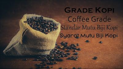 Grade Kopi, Coffee Grade Standar dan Syarat Mutu Biji Kopi Indonesia