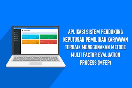 Aplikasi Sistem Pendukung Keputusan Pemilihan Karyawan Terbaik Menggunakan Metode Multi Factor Evaluation Process (MFEP)