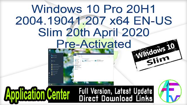 Windows 10 Pro 20H1 2004.19041.207 x64 EN-US Slim 20th April 2020 Pre-Activated