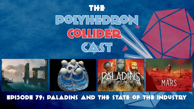 Polyhedron Collider Episode 79 - Paladins of the West Kingdom and the state of the industry