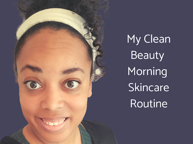 My Clean Beauty Morning Skincare Routine