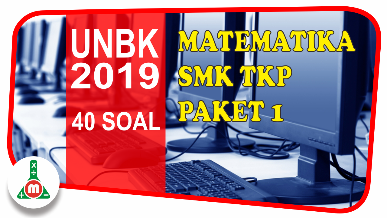 Download Pembahasan Unbk Smk Tahun 2019 Matematika Kelompok Teknologi Kesehatan Dan Pertanian Tkp M4th Lab
