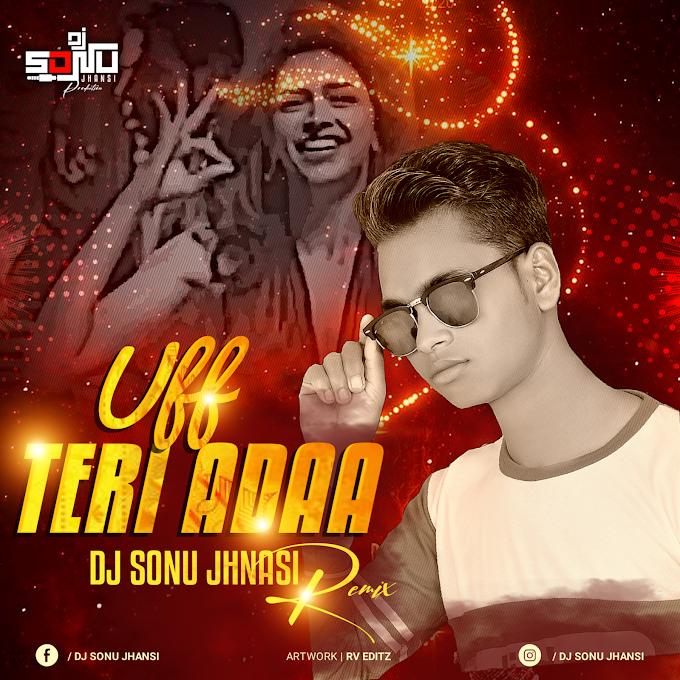 Uff Teri Adaa (Remix) Dj Sonu Jhansi
