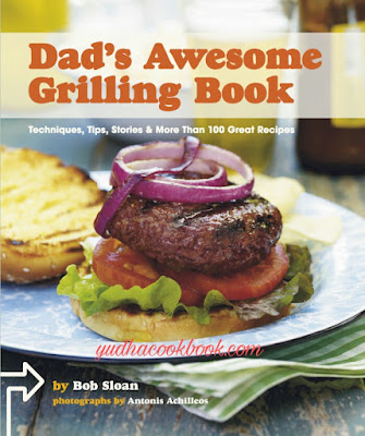 Dad's Awesome Grilling Book : Techniques, Tips, Stories & More Than 100 Great Recipes