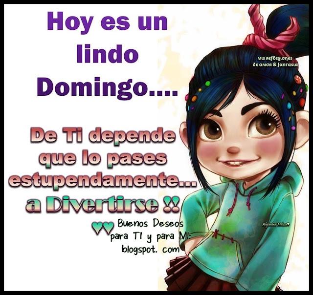 Hoy es un lindo Domingo... De TI depende que lo pases estupendamente... a DIVERTIRSE !!!