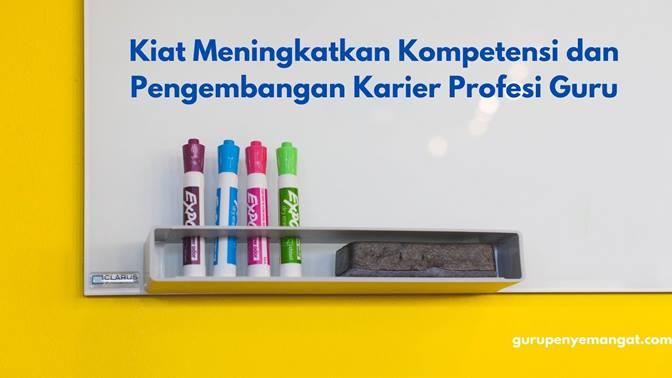Kiat Meningkatkan Kompetensi dan Pengembangan Karier Profesi Guru