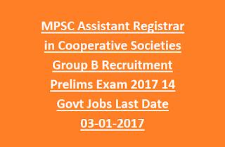Maharashtra MPSC Assistant Registrar in Cooperative Societies Group B Recruitment Prelims Exam 2017 14 Govt Jobs Last Date 03-01-2017