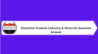 Himachal Pradesh Industry & Minerals Question Answer