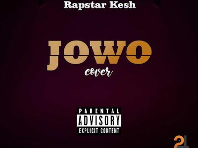 DOWNLOAD MUSIC: Rapstar Kesh - Jowo (Cover)