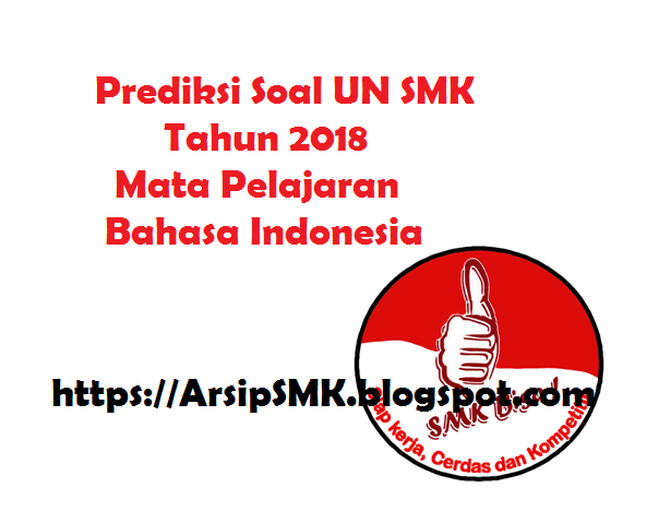 Prediksi Soal UN SMK Tahun 2018 Bahasa Indonesia