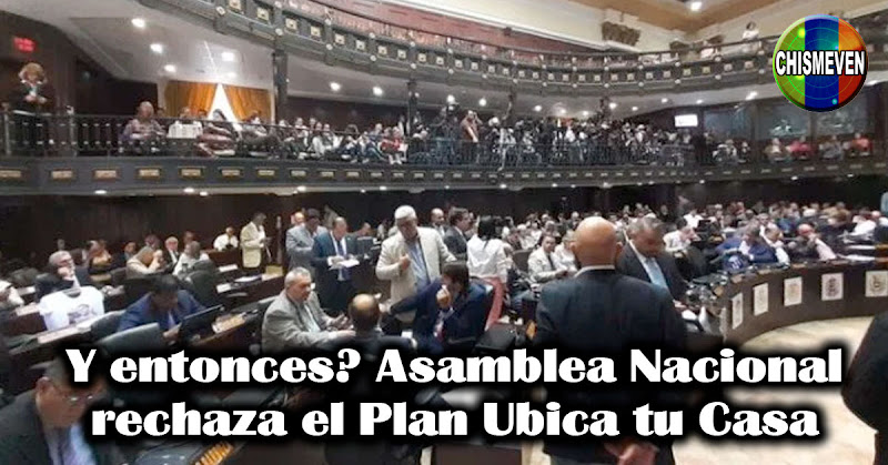 Y entonces? Asamblea Nacional rechaza el Plan Ubica tu Casa