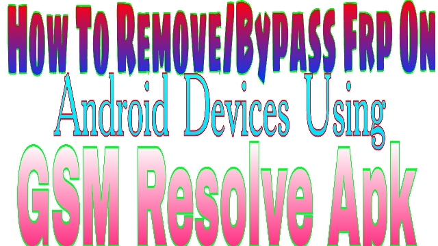 HOW TO REMOVE/BYPASS FRP ON ANDROID DEVICE