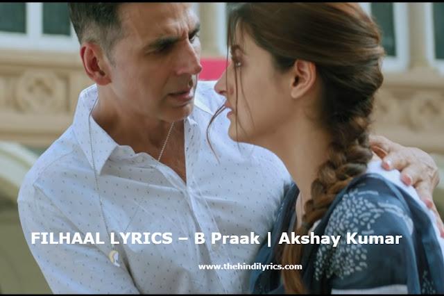 FILHAAL LYRICS – B Praak   Akshay Kumar