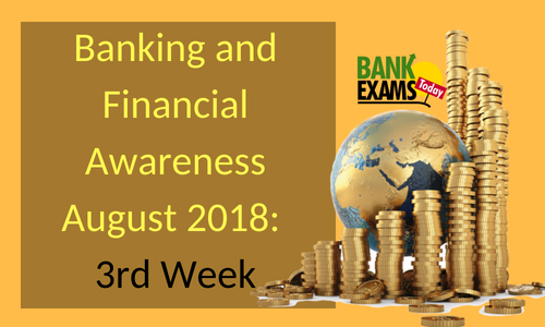 Banking and Financial Awareness August 2018: 3rd Week