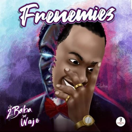 MUSIC + VIDEO : DOWNLOAD FRENEMIES BY 2BABA FT WAJE