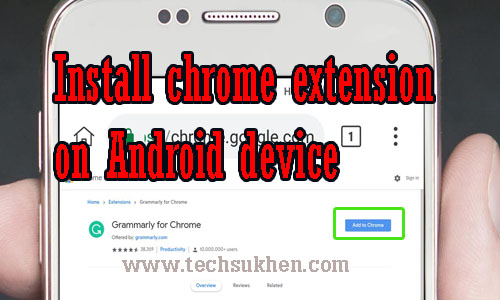 how to install chrome extension on android device - techsukhen