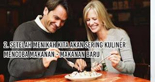 Setelah menikah kita akan sering kuliner / mencoba makanan - makanan baru