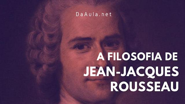 Filosofia: A Filosofia de Rousseau